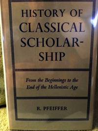 image of The History of Classical Scholarship: From the Beginnings to the End of the Hellenistic Age