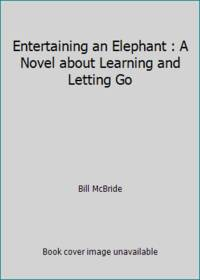Entertaining an Elephant : A Novel about Learning and Letting Go