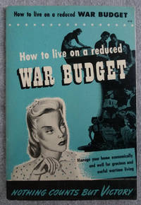 How to Live on a Reduced War Budget. Manage Your Home Economically and Well For Gracious  and Useful Wartime Living