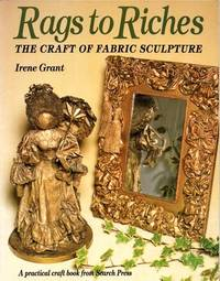 Rags to Riches. The Craft of Fabric Sculpture