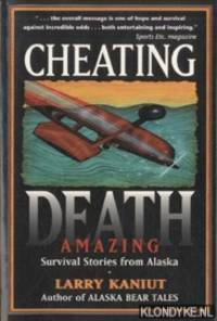 Cheating Death. Amazing Survival Stories from Alaska