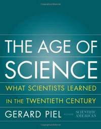 The Age of Science : What Scientists Learned in the Twentieth Century by Gerard Piel - 2001