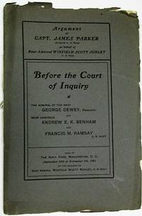 ARGUMENT OF CAPT. JAMES PARKER (FORMERLY U.S. NAVY) ON BEHALF OF REAR ADMIRAL WINFIELD SCOTT SCHLEY U.S. NAVY. BEFORE THE COURT OF INQUIRY