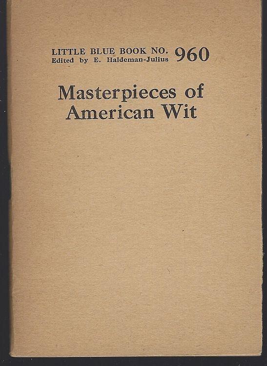MASTERPIECES OF AMERICAN WIT, Haldeman-Julius, E. editor