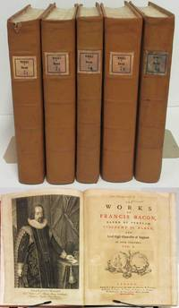 THE WORKS OF FRANCIS BACON, BARON OF VERULAM, VISCOUNT ST. ALBAN, AND LORD  HIGH CHANCELLOR OF ENGLAND.  (5 Volumes)
