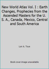 New World Atlas Vol. I : Earth Changes, Prophecies from the Ascended Masters for the U. S. A.,...