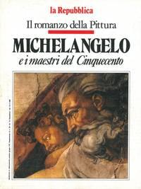 Il romanzo della Pittura. Michelangelo e i maestri del Cinquecento.
