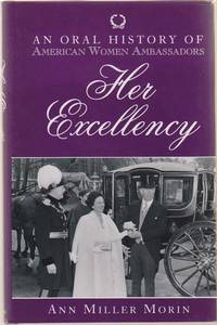 Her Excellency  An Oral History of American Women Ambassadors