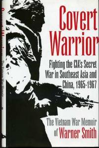 image of Covert Warrior : Fighting the CIA's Secret War in Southeast Asia and China, 1965-1967