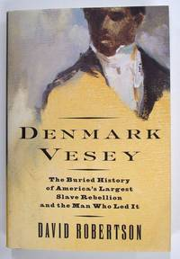 Denmark Vesey, The Buried History of America's Largest Slave Rebellion and the Man Who Led It