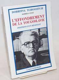 L\'Effondrement de la Yougoslavie; Positions d\'un Resistant. Traduit du Serbe par Slobodan Despot