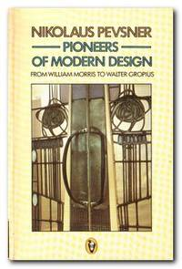Pioneers Of Modern Design From William Morris to Walter Gropius