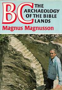 BC: The Archaeology of the Bible Lands by Magnusson, Magnus - 1977