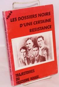 1944: les dossiers noirs d'une certaine résistance: trajectoires du fascisme rouge