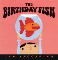 The Birthday Fish by Dan Yaccarino - 2005