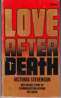 Love After Death: Her Unique Story of Communication Beyond the Grave by  Victoria Stevenson - Paperback - 1st Printing - 1981 - from John Thompson (SKU: 31038)