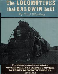 The Locomotives that Baldwin Built: Containing a Complete Facsimile of the Original History of the Baldwin Locomotive Works, 1831-1923