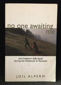 No One Awaiting Me; Two Brothers Defy Death During the Holocaust in Romania by  Joil Alpern - Paperback - from Burton Lysecki Books, ABAC/ILAB (SKU: 140707)