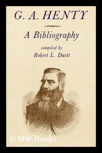 G. A. Henty, a Bibliography [By] Robert L. Dartt