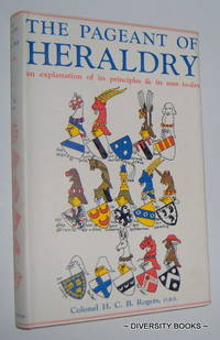 THE PAGEANT OF HERALDRY : An Explanation of Its Principles & Its Uses To-day