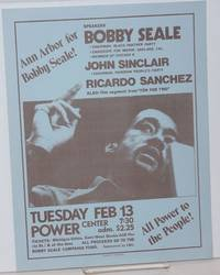 Ann Arbor for Bobby Seale!  Speakers Bobby Seale, John Sinclair, Ricardo Sanchez.   Tuesday Feb 13 ... all proceeds go to the Bobby Seale Campaign Fund. All Power to the people!