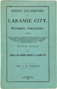 HISTORY AND DIRECTORY OF LARAMIE CITY, WYOMING TERRITORY, COMPRISING A BRIEF HISTORY OF LARAMIE CITY FROM ITS FIRST SETTLEMENT TO THE PRESENT TIME, TOGETHER WITH SKETCHES AND CHARACTERISTICS OF THE SURROUNDING COUNTRY...