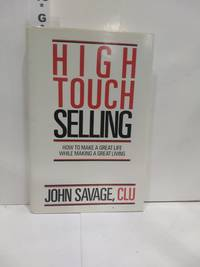 High Touch Selling: How to Make a Great Life While Making a Great Life