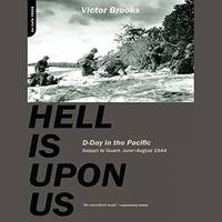 Hell Is Upon Us: D-Day in the Pacific--Saipan to Guam, June-August 1944