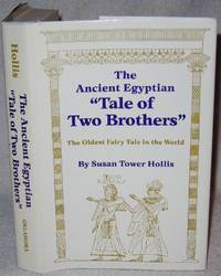 The Ancient Egyptian Tale of Two Brothers: The Oldest Fairy Tale in the World