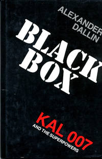 Black Box: Kal 007 and the Superpowers by  Alexander Dallin - Hardcover - [1985] - from Fleamarketbooks.com and Biblio.com