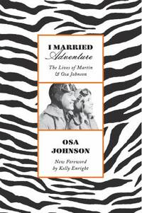 image of I Married Adventure : The Lives of Martin and Osa Johnson