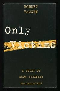 Only Victims: A Study of Show Business Blacklisting [*SIGNED*]
