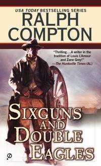 Sixguns and Double Eagles by Compton, Ralph - 1998