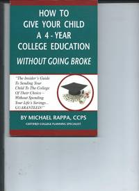 How to Give Your Child a 4-Year College Education Without Going Broke by Michael Rappa - Paperback - 2012 - from koko371000 and Biblio.co.uk