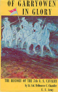 Of Garryowen in Glory The History of the Seventh United States Cavalry Regiment