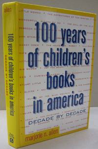 One Hundred Years of Children's Books in America: Decade by Decade by Marjorie N Allen - 1996 - from Midway Used and Rare Books and Biblio.com