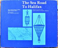 image of The Sea Road to Halifax. Being an Account of the Lights and Buoys of Halifax Harbour