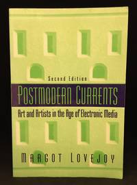 image of Postmodern Currents; Art and Artists in the Age of Electronic Media