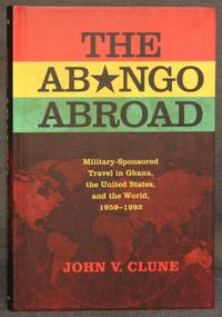 THE ABONGO ABROAD: MILITARY-SPONSORED TRAVEL IN GHANA, THE UNITED STATES, AND THE WORLD, 1959-1992