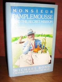 Monsieur Pamplemousse and the Secret Mission by  Michael Bond - 1st Edition, US, Full Number Line - 1984 - from Brass DolphinBooks and Biblio.com