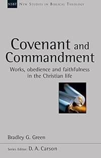 Covenant and Commandment: Works, Obedience and Faithfulness in the Christian Life
