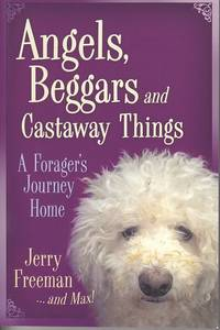 image of Angels, Beggars and Castaway Things.  A Foragers Journey Home  [SIGNED, 1st Edition]