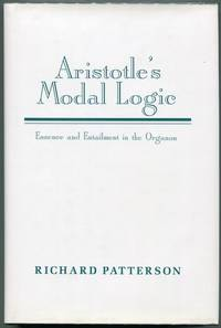 Aristotle's Modal Logic; Essence and Entailment in the Organon