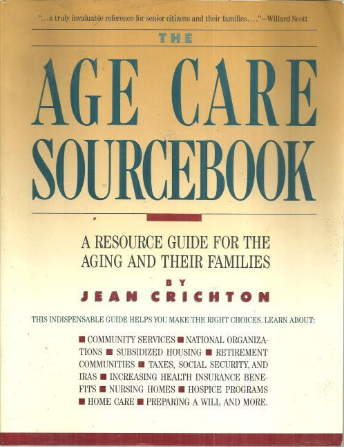 AGE CARE SOURCEBOOK A Resource Guide for the Aging and Their Families, Crichton, Jean