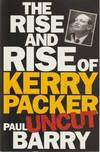 image of The Rise And Rise Of Kerry Packer - Uncut