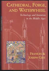 image of Cathedral, Forge, And Waterwheel: Technology And Invention In The Middle Ages