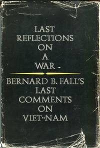 Last Reflections on a War: Bernard B. Fall's Last Comments on Viet-Nam