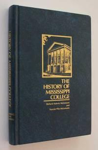 The History of Mississippi College by Richard Aubrey McLemore - First Edition - 1979 - from Cover to Cover Books & More and Biblio.com