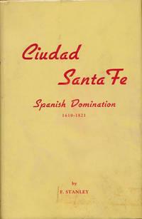 image of Ciudad Santa Fe: Spanish Domination (1610-1821). / Cuidad Santa Fe: Volume II -- Mexican Rule 1821-1846