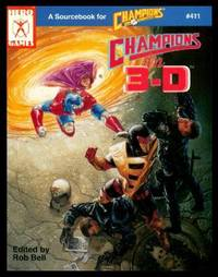 CHAMPIONS IN 3-D - A Sourcebook for Champions by  Rob (editor) Bell - Paperback - First Soft Cover Edition - 1990 - from W. Fraser Sandercombe and Biblio.com